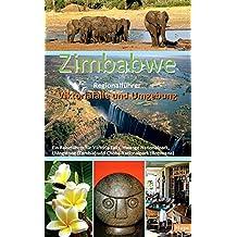 Zimbabwe Regionalführer: Viktoriafälle und Umgebung: Ein Reiseführer für Victoria Falls, Hwange Nationalpark, Livingstone (Zambia) und Chobe Nationalpark (Botswana)