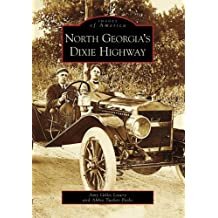 North Georgia's Dixie Highway (GA) (Images of America) by Amy Gillis Lowry (2007-05-21)