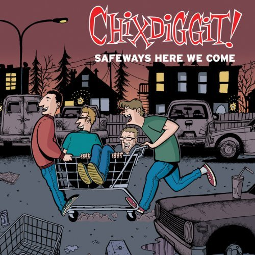 safeways-here-we-come-by-chixdiggit-2011-02-15