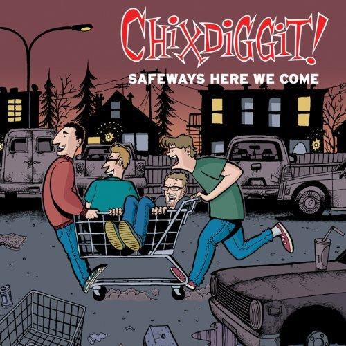 Safeways Here We Come by Chixdiggit (2011-02-15)