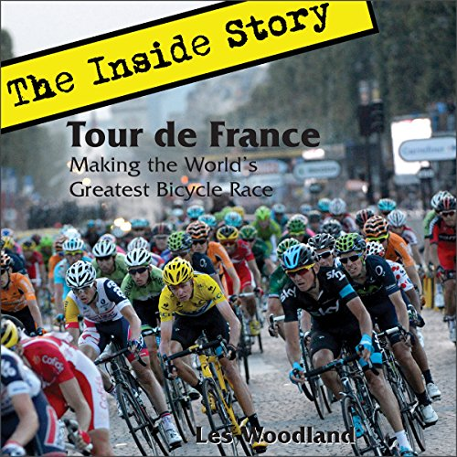 Tour de France: The Inside Story: Making the World's Greatest Bicycle Race