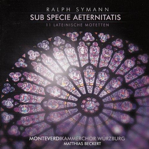 Symann: Sub specie aeternitatis (feat. Monteverdi Kammerchor Würzburg, Matthias Beckert) [11 lateinische Motetten]