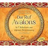 Der Ruf Avalons: In 7 Schritten zur eigenen Bestimmung. Die Heilreisen