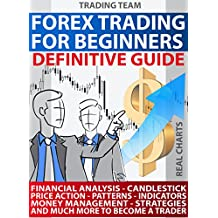 FOREX TRADING: DEFINITIVE GUIDE: Financial Analysis - Candlestick - Price Action - Patterns - Indicators - Money Management - Strategies and much more ... a Trader (TRADING TEAM) (English Edition)