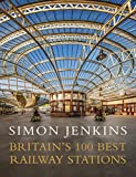 Britain's 100 Best Railway Stations (Hardcover)