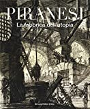 Piranesi. La fabbrica dell'utopia. Ediz. illustrata