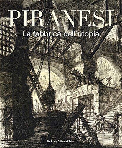 Piranesi. La fabbrica dell'utopia. Ediz. illustrata