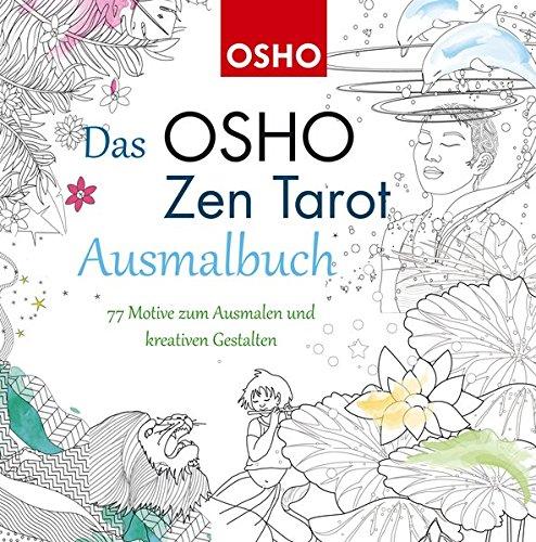 Das OSHO Zen Tarot Ausmalbuch: 79 Motive zum Ausmalen und kreativen Gestalten...