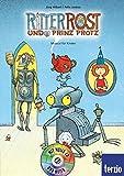 Ritter Rost, Band 4: Ritter Rost und Prinz Protz: Buch mit CD