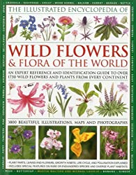 The Illustrated Encyclopedia of Wild Flowers & Flora of the World: An Expert Reference and Identification Guide to over 1730 Wild Flowers and Plants ... Beautiful Illustrations, Maps and Photogr
