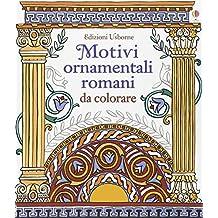 Motivi ornamentali romani. Da colorare. Ediz. illustrata