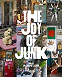 The Joy of Junk: Go Right Ahead, Fall In Love With The Wackiest Things, Find The Worth In The  Worthless, Rescue & Recycle The Curious Objects That Give Life & Happiness