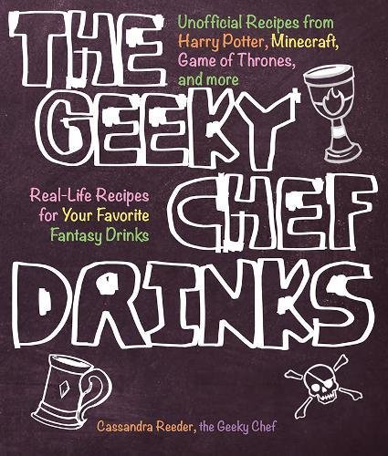 The Geeky Chef Drinks: Unofficial Drink and Cocktail Recipes from Game of Thrones, Legend of Zelda, Star Trek, and More (Games Halloween Hunger)