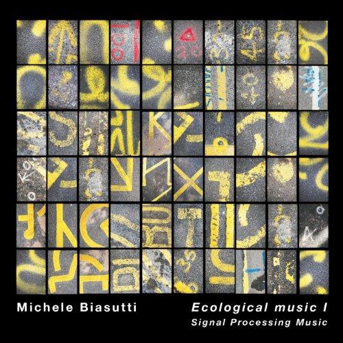 Michele Biasutti: Ecological Music I (Signal Processing Music)