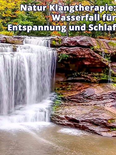 Natur Klangtherapie: Wasserfall für Entspannung und Schlaf