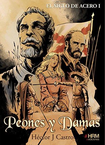 EL SIGLO DE ACERO I: Peones y Damas por Héctor J. Castro