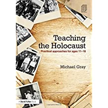 Teaching the Holocaust: Practical approaches for ages 11-18 by Michael Gray (2015-05-11)