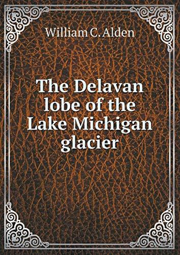 The Delavan Lobe of the Lake Michigan Glacier (Lake Delavan)