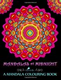 Mandalas At Midnight: A Mandala Colouring Book: A Unique Black Background Paper Mindfulness Adult Colouring Book For Men Ladies Teens Children & ... Stress Relief & Art Colour Therapy)