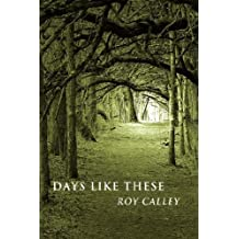 Days Like These by Roy Calley (2007-05-16)
