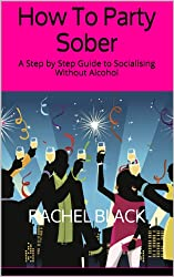 How To Party Sober: A Step by Step Guide to Socialising Without Alcohol (Sober is The New Black) (English Edition)