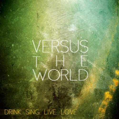 Drink. Sing. Live. Love. by Versus the World (2012-07-31)