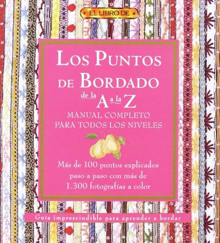 LOS PUNTOS DEL BORDADO DE LA A A LA Z. MANUAL COMPLETO PARA TODOS LOS NIVELES (El Libro De..) por