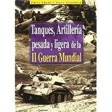 Tanques, Artillería Pesada y Ligera de la II Guerra Mundial (Máquinas de Guerra)