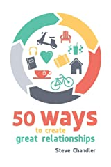 50 Ways to Create Great Relationships Paperback