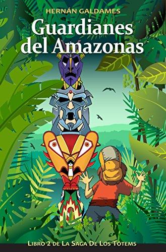 Guardianes del Amazonas: Libro 2 de la Saga de los Tótems