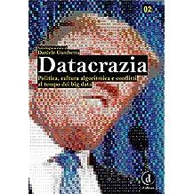 Datacrazia: Politica, cultura algoritmica e conflitti al tempo dei big data (Italian Edition)