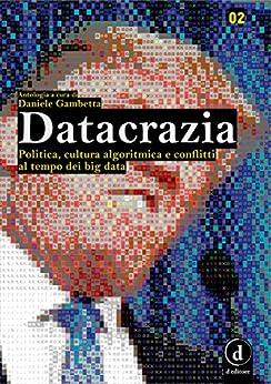 Datacrazia: Politica, cultura algoritmica e conflitti al tempo dei big data di [daniele gambetta]