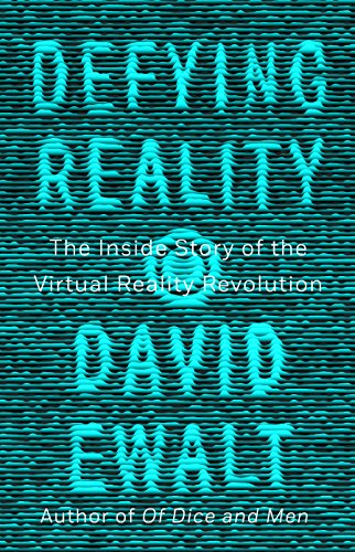 Defying Reality: The Inside Story of the Virtual Reality Revolution (English Edition) -