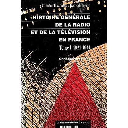Histoire générale de la radio et de la télévision en France, tome 1 : 1921-1944