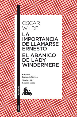 La importancia de llamarse Ernesto / El abanico de lady Windermere (Clásica) por Oscar Wilde