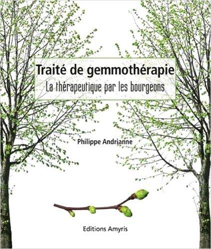 Traité de gemmothérapie - La thérapeutique par les bourgeons par Philippe Andrianne