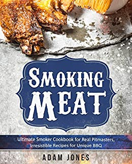 Smoking meat ultimate smoker cookbook for real pitmasters smoking meat ultimate smoker cookbook for real pitmasters irresistible recipes for unique bbq forumfinder Images