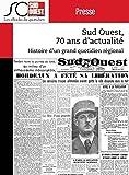 Sud Ouest, 70 ans d'actualité: Histoire d'un grand quotidien régional d'information