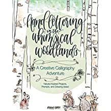 Lettering in the Whimsical Woodlands: A Creative Adventure Calligraphy Adventure —Nature-Inspired Projects, Prompts and Drawing Ideas