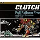 FULL FATHOM FIVE: AUDIO FIELD RECORDINGS by Clutch (2008-11-11)