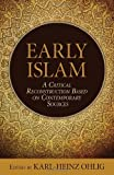 Early Islam: A Critical Reconstruction Based on Contemporary Sources