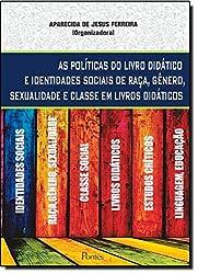 Politicas Do Livro Didatico E Identidades Sociais De Raca, Genero, Sexualidade E Classe Em Livros Didaticos (Em Portuguese do Brasil)