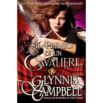 Il Premio Di Un Cavaliere (Le Fanciulle Guerriere Di Rivenloch Vol. 3)