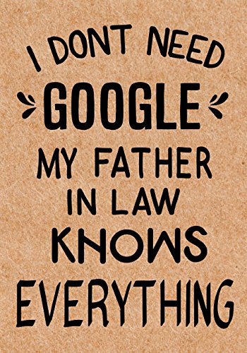 I Don't Need Google My Father in Law Knows Everything: Journal, Diary, Inspirational Lined Writing Notebook - Funny Father birthday gifts ideas - humorous gag gift for men por LOL Journals