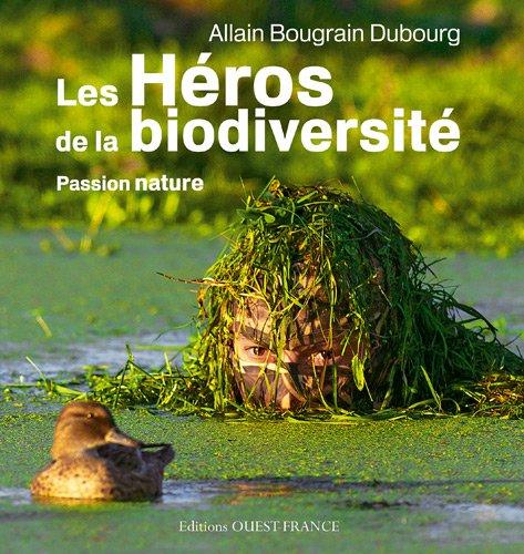 Les Héros de la biodiversité : Passion nature par Allain Bougrain Dubourg