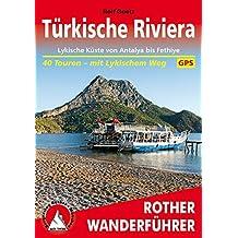 Türkische Riviera: Lykische Küste von Antalya bis Fethiye. 40 Touren – mit Lykischem Weg. (Rother Wanderführer)
