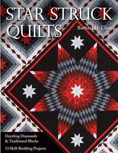 Star Struck Quilts: Dazzling Diamonds & Traditional Blocks; 13 Skill-Building Proje cts