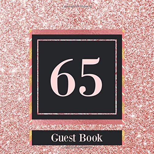 65 Guest Book: Rose Gold Guest Book For 65th Birthday / Wedding Anniversary -  Cute Keepsake Memory Book For Party Guests to Leave Signatures, Notes and Wishes in - 65 yr Old / Married (Party-ideen Birthday 65th)
