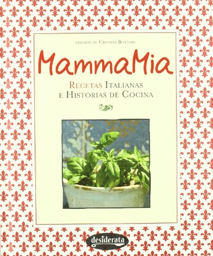 Mamma Mia: Recetas italianas e historias de cocina / Italian Recipes and Cooking Stories