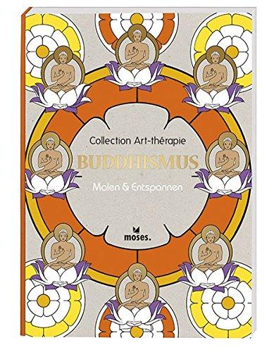 Collection Art-thérapie (Malbuch für Erwachsene): Buddhismus: Malen & Entspannen